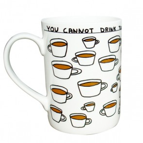 YOU CANNOT DRINK TOO MUCH TEA MUG DAVID SHRIGLEY